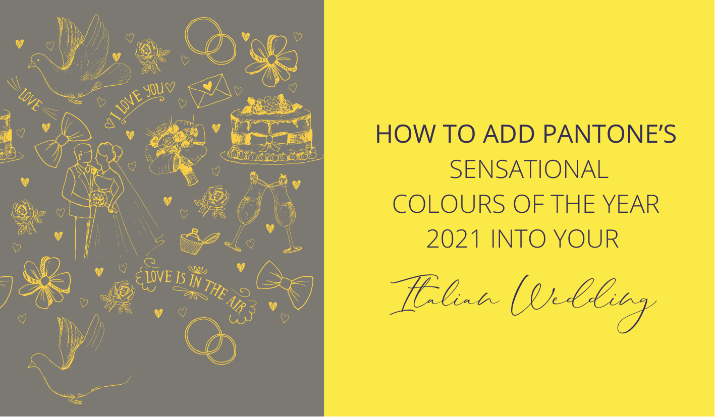 How to Add Pantone's Sensational Colours Of The Year 2021 Into Your Italian Wedding