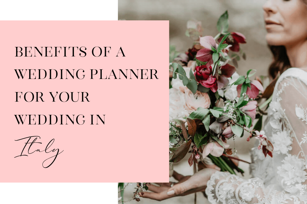 Benefits of a Wedding Planner for Your Wedding in Italy